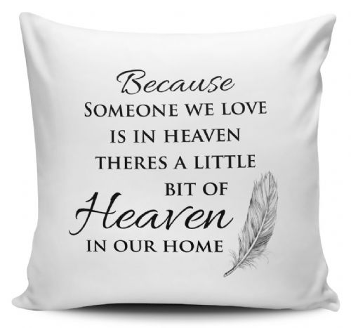 Because Someone We Love Is In Heaven Cushion Cover